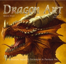 Dragon Art : Inspiration, Impact & Technique in Fantasy Art, Hardback Book