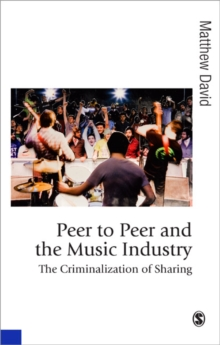 Peer to Peer and the Music Industry : The Criminalization of Sharing, Hardback Book