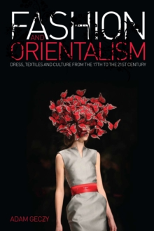 Fashion and Orientalism : Dress, Textiles and Culture from the 17th to the 21st Century, Paperback Book