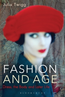 Fashion and Age : Dress, the Body and Later Life, Paperback Book
