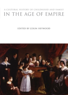 A Cultural History of Childhood and Family in the Age of Empire, Hardback Book