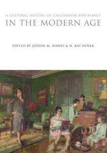 A Cultural History of Childhood and Family in the Modern Age, Hardback Book