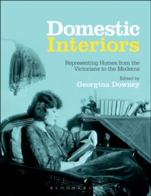 Domestic Interiors : Representing Homes from the Victorians to the Moderns, Paperback / softback Book