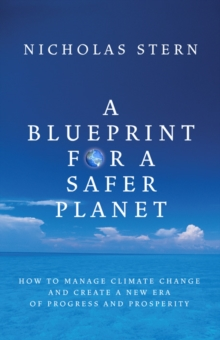 A Blueprint for a Safer Planet : How to Manage Climate Change and Create a New Era of Progress and Prosperity, Hardback Book