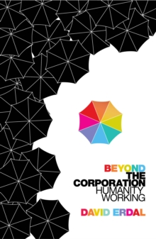 Beyond the Corporation : Humanity Working, Paperback Book