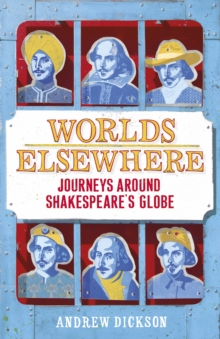 Worlds Elsewhere : Journeys Around Shakespeare's Globe, Hardback Book