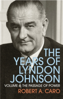 The Passage of Power : The Years of Lyndon Johnson (Volume 4), Paperback Book