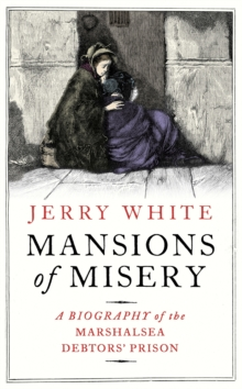 Mansions of Misery : A Biography of the Marshalsea Debtors' Prison, Hardback Book