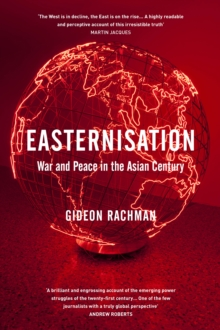 Easternisation : War and Peace in the Asian Century, Hardback Book