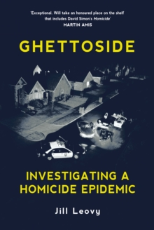 Ghettoside : Investigating a Homicide Epidemic, Hardback Book