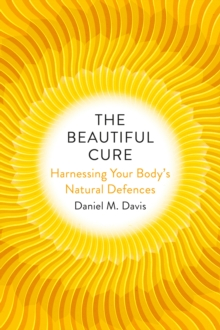 The Beautiful Cure : Harnessing Your Body's Natural Defences, Hardback Book