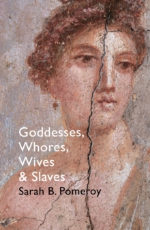 Goddesses, Whores, Wives and Slaves : Women in Classical Antiquity, Paperback / softback Book