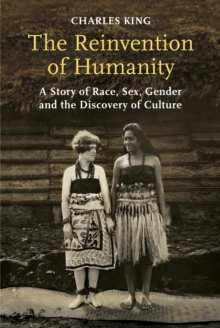 The Reinvention of Humanity : A Story of Race, Sex, Gender and the Discovery of Culture, Hardback Book