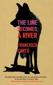 The Line Becomes A River, Hardback Book