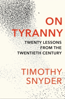 On Tyranny : Twenty Lessons from the Twentieth Century, Paperback / softback Book