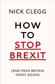 How To Stop Brexit (And Make Britain Great Again), Paperback / softback Book