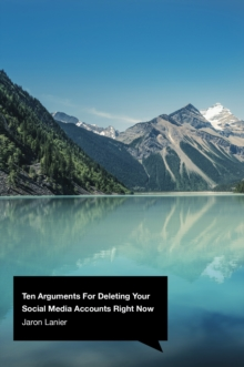 Ten Arguments For Deleting Your Social Media Accounts Right Now, Hardback Book