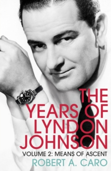 Means of Ascent : The Years of Lyndon Johnson (Volume 2), Paperback / softback Book