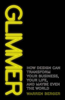 Glimmer : How design can transform your business, your life, and maybe even the world, Paperback / softback Book