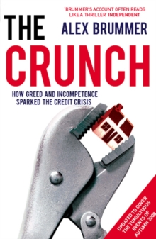 The Crunch : How Greed and Incompetence Sparked the Credit Crisis, Paperback Book