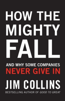 How the Mighty Fall : And Why Some Companies Never Give In, Hardback Book