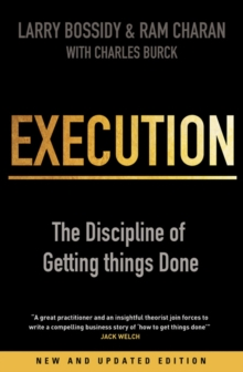 Execution : The Discipline of Getting Things Done, Paperback Book