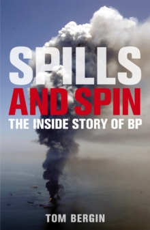 Spills and Spin : The Inside Story of BP, Paperback / softback Book