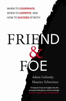 Friend and Foe : When to Cooperate, When to Compete, and How to Succeed at Both, Paperback Book