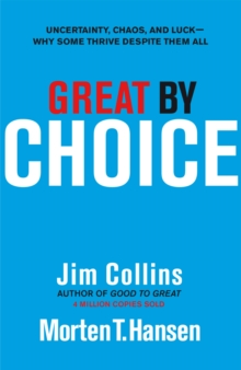 Great by Choice : Uncertainty, Chaos and Luck - Why Some Thrive Despite Them All, Hardback Book