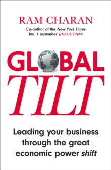 Global Tilt : Leading Your Business Through the Great Economic Power Shift, Paperback / softback Book