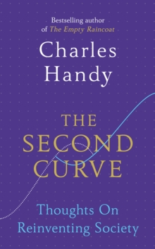 The Second Curve : Thoughts on Reinventing Society, Hardback Book