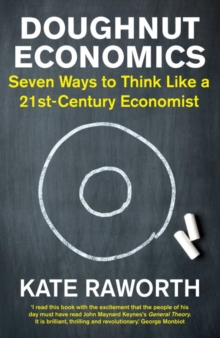 Doughnut Economics : Seven Ways to Think Like a 21st-Century Economist, Hardback Book