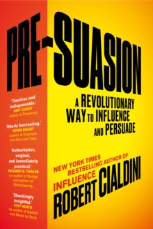 Pre-Suasion : A Revolutionary Way to Influence and Persuade, Paperback Book