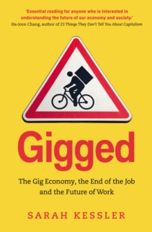 Gigged : The Gig Economy, the End of the Job and the Future of Work, Paperback / softback Book