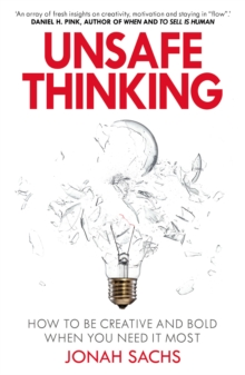Unsafe Thinking: How to be Creative and Bold When You Need It Most, Paperback / softback Book