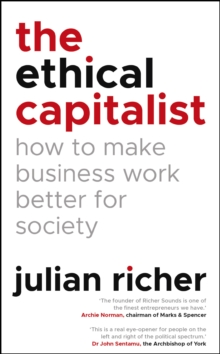 The Ethical Capitalist: How to Make Business Work Better for Society, Hardback Book