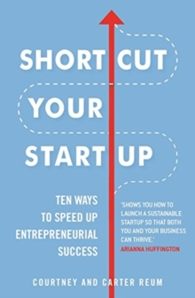 Shortcut Your Startup: Ten Ways to Speed Up Entrepreneurial Success, Paperback / softback Book