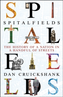 Spitalfields : The History of a Nation in a Handful of Streets, Hardback Book
