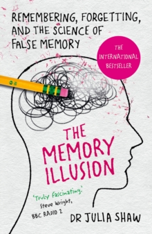 The Memory Illusion : Remembering, Forgetting, and the Science of False Memory, Paperback Book