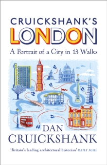 Cruickshank's London: A Portrait of a City in 13 Walks, Hardback Book