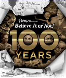 100 Years of Ripley's Believe It Or Not!, Hardback Book