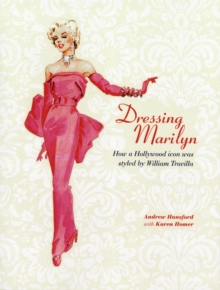 Dressing Marilyn : How a Hollywood Icon Was Styled, Hardback Book