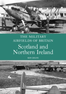 The Military Airfields of Britain: Scotland and Northern Ireland, Paperback Book