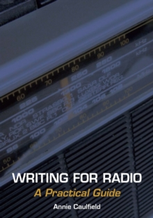 Writing for Radio : A Practical Guide, Paperback Book