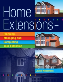 Home Extensions : Planning, Managing and Completing Your Extension, Paperback Book