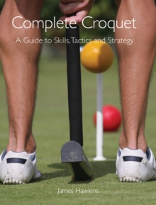 Complete Croquet : A Guide to Skills, Tactics and Strategy, Paperback Book