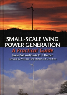 Small-Scale Wind Power Generation : A Practical Guide, Hardback Book