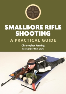 Smallbore Rifle Shooting : A Practical Guide, Paperback Book