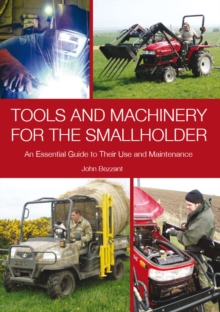 Tools and Machinery for the Smallholder : An Essential Guide to Their Use and Maintenance, Hardback Book