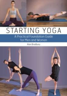 Starting Yoga : A Practical Foundation Guide for Men and Women, Paperback Book